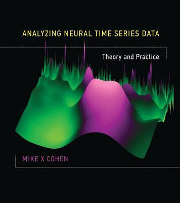 Analyzing Neural Time Series Data: Theory and Practice by Mike X. Cohen (English