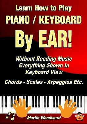 Learn How to Play Piano / Keyboard By Ear! Without Reading Music: Everything Sho