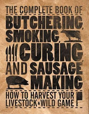 The Complete Book of Butchering, Smoking, Curing, and Sausage Making: How to Har