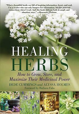 Healing Herbs: How to Grow, Store, and Maximize Their Medicinal Power by Dede Cu