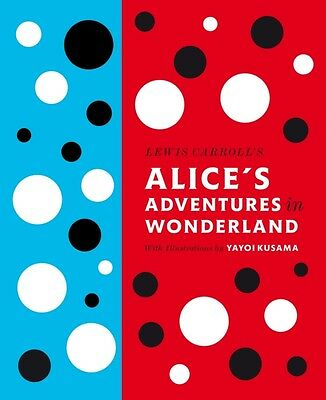 Lewis Carroll's Alice's Adventures in Wonderland: With Artwork by Yayoi Kusama .