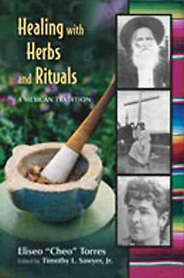 Healing with Herbs and Rituals: A Mexican Tradition by Eliseo Torres (English) P