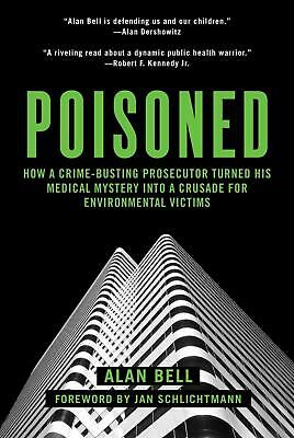 Poisoned: How a Crime-Busting Prosecutor Became an Environmental Champion: How a