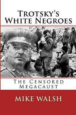 Trotsky's White Negroes: The Censored Holocaust by Mike Walsh (English) Paperbac