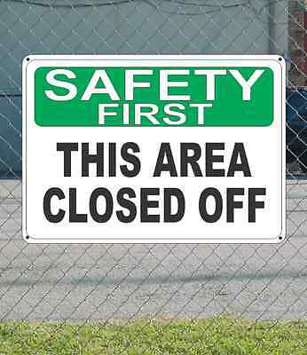 """SAFETY FIRST This Area Closed Off - OSHA SIGN 10"""" x 14"""""""