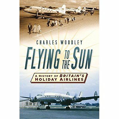Flying to the Sun: A History of Britain's Holiday Airli - Paperback NEW Charles