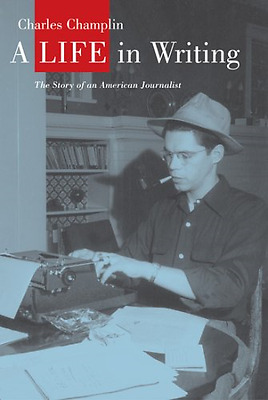 A Life in Writing: The Story of an American Journalist - Hardcover NEW Charles C