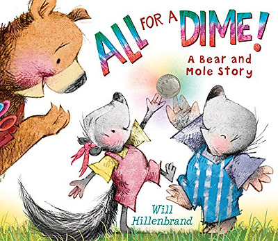 All for a Dime!: A Bear and Mole Story - Hardcover NEW Will Hillenbran 2015-07