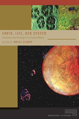 Earth, Life, and System: (Meaning Systems (FUP)) - Paperback NEW Bruce Clarke (A