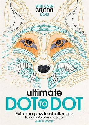 Ultimate Dot to Dot: Extreme Puzzle Challenges t, Moore B.Sc (Hons) M.Phil Ph.D,