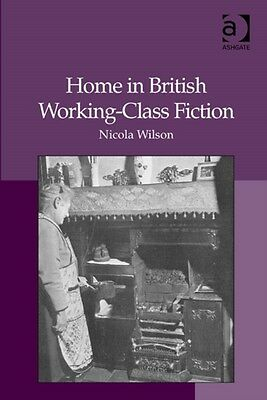 Home in British Working-Class Fiction (Hardcover), Wilson, Nicola, 9781409432418