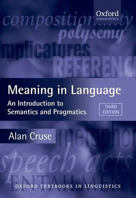 Meaning in Language: An Introduction to Semantics and Pragmatics (Oxford Textbo.