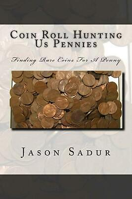 Coin Roll Hunting Us Pennies: Finding Rare Coins for a Penny by Jason Sadur (Eng