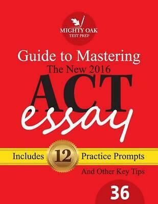 Mighty Oak Guide to Mastering the 2016 ACT Essay: For the New (2016-) 36-Point A
