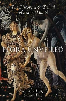 Flora Unveiled: The Discovery and Denial of Sex in Plants by Lincoln Taiz Hardco