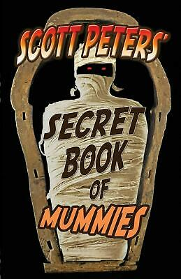 Scott Peters' Secret Book Of Mummies: 101 Ancient Egypt Mummy Facts & Trivia by
