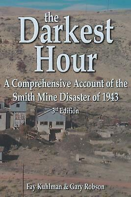 The Darkest Hour: A Comprehensive Account of the Smith Mine Disaster of 1943 by