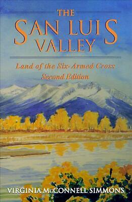 The San Luis Valley: Land of the Six-Armed Cross by Virginia McConnell Simmons (