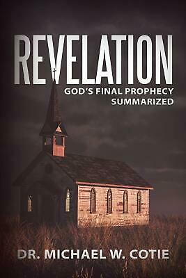 Revelation: God's Final Prophecy Summarized by Dr. Michael W. Cotie (English) Pa