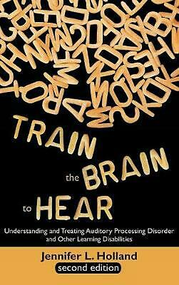 Train the Brain to Hear: Understanding and Treating Auditory Processing Disorder