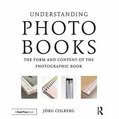 Understanding Photobooks: The Form and Content of the P - Paperback NEW Jorg Col