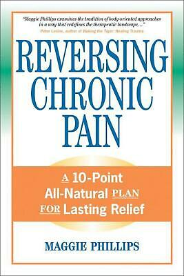 Reversing Chronic Pain: A 10-Point All-Natural Plan for Lasting Relief by Maggie