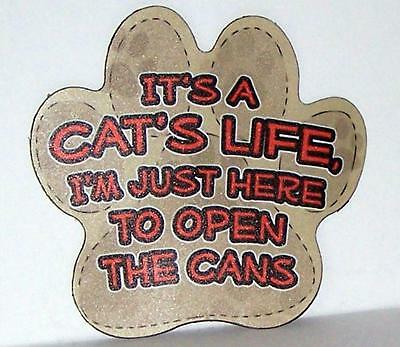 "It's a Cat's Life I Just Open the Cans Paw Car Fridge 5""  Plastic Magnet"