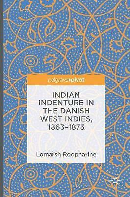 Indian Indenture in the Danish West Indies, 1863-1873 by Lomarsh Roopnarine (Eng