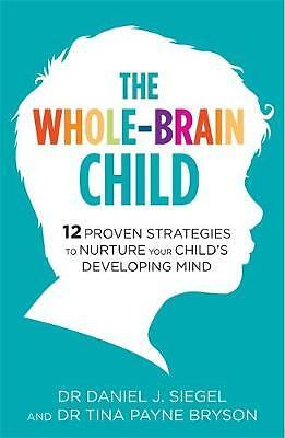 The Whole-Brain Child: 12 Proven Strategies to N, Siegel, Dr. Daniel, Bryson, Dr