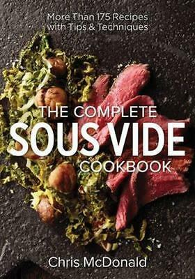 NEW The Complete Sous Vide Cookbook By Chris McDonald Paperback Free Shipping