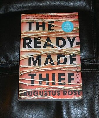 THE READY-MADE THIEF a novel by AUGUSTUS ROSE NEW 2017 ARC