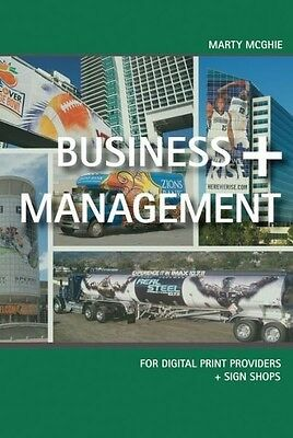 Business + Management For Digital Print Providers & Sign Shops By: Marty Mcghie