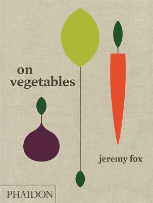 On Vegetables: Modern Recipes for the Home Kitchen by Jeremy Fox Hardcover Book