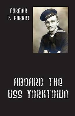 Aboard the Uss Yorktown by Norman F. Parent (English) Paperback Book Free Shippi