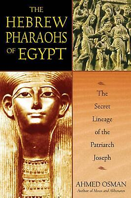 The Hebrew Pharaohs of Egypt: The Secret Lineage of the Patriarch Joseph by Ahme