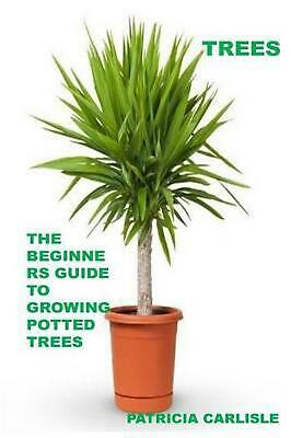 Trees: The Beginners Guide to Growing Potted Trees by Beverly Hill (English) Pap