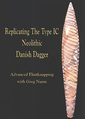 DVD329   AWESOME!   Replicating the Type 1C Neolithic Danish Dagger by Greg Nunn