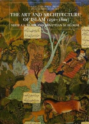 The Art and Architecture of Islam, 1250-1800 (The Yale University Press Pelican.