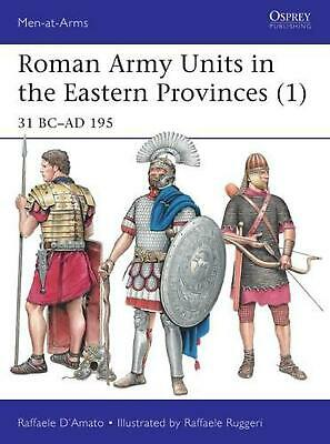 Roman Army Units in the Eastern Provinces 1: 31 BC-AD 195 by Raffaele D'amato Pa