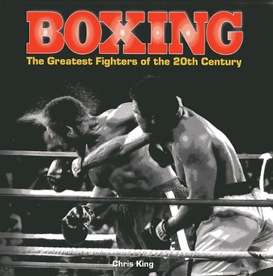 Boxing: The Greatest Fighters of the 20th Century: A Co - Hardcover NEW Chris Ki
