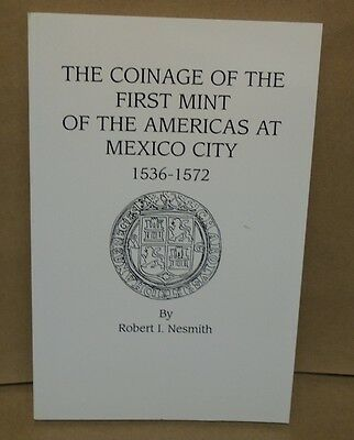 The Coinage of the First Mint of the Americas at Mexico City 1536-1527  Nesmith