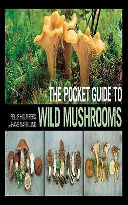 The Pocket Guide to Wild Mushrooms: Helpful Tips for Mushrooming in the Field by