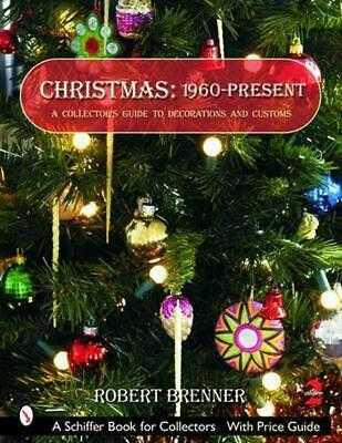 Christmas: 1960-Present: A Collector's Guide to Decorations and Customs: A Colle