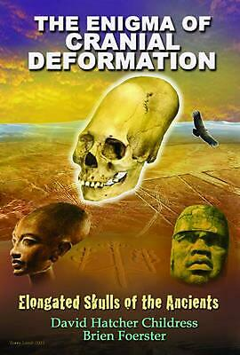 Enigma of Cranial Deformation: Elongated Skulls of the Ancients by David Hatcher