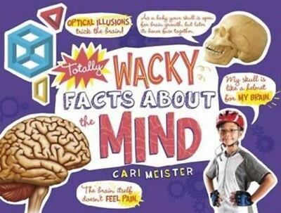 TOTALLY WACKY FACTS ABOUT THE MIND, Meister, Cari, 9781474712842