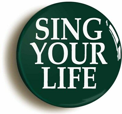 SING YOUR LIFE BADGE BUTTON PIN (Size is 1inch/25mm diameter)