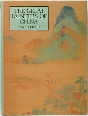 Great Painters of China - Classic on Chinese Painting -Important Study by Loehr