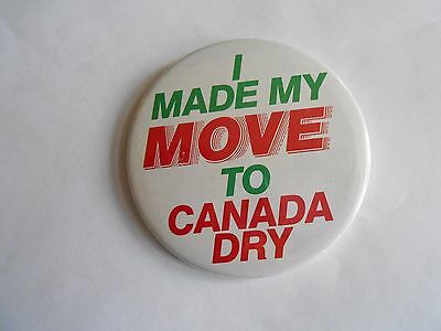 Vintage I Made My Move to Canada Dry Ginger Ale Soda Advertising Slogan Pinback