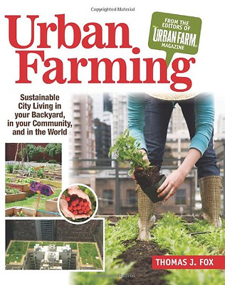 Urban Farming: Sustainable City Living in Your Backyard - Paperback NEW Fox, Tho