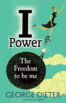 I-Power: The Freedom to be me (Paperback), Dieter, George, 9781921966835